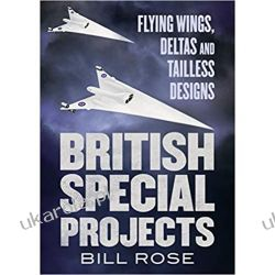 British Special Projects Flying Wings, Deltas and Tailless Designs  Książki naukowe i popularnonaukowe