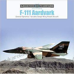 F-111 Aardvark: General Dynamics' Variable-Swept-Wing Attack Aircraft: Książki naukowe i popularnonaukowe
