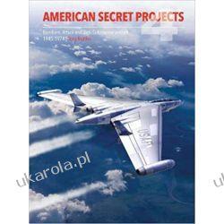 American Secret Projects 4 Bombers, Attack and Anti-Submarine Aircraft 1945-1974  Książki naukowe i popularnonaukowe