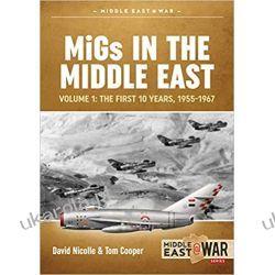 MiGs in the Middle East Volume 1 The First 10 Years, 1955-1967 Książki naukowe i popularnonaukowe