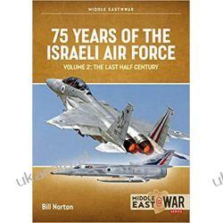 75 Years of the Israeli Air Force Volume 2 The Last Half Century, 1974 to the present day Książki naukowe i popularnonaukowe