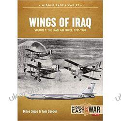 Wings of Iraq Volume 1 The Iraqi Air Force 1931-1970 Książki naukowe i popularnonaukowe