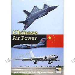 Chinese Air Power Current Organisation and Aircraft of all Chinese Air Forces  Książki naukowe i popularnonaukowe