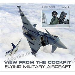 View from the Cockpit Flying Military Aircraft Literatura piękna, popularna i faktu