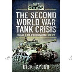 The Second World War Tank Crisis The Fall and Rise of British Armour, 1919-1945 Literatura piękna, popularna i faktu