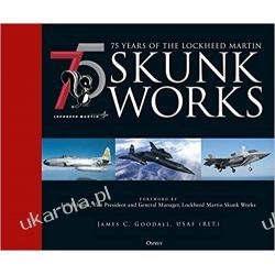 75 years of the Lockheed Martin Skunk Works Literatura piękna, popularna i faktu