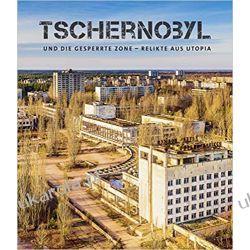 Tschernobyl und die gesperrte Zone. Relikte aus Utopia Literatura piękna, popularna i faktu
