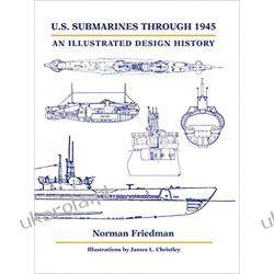 U.S. Submarines Through 1945 An Illustrated Design History Książki naukowe i popularnonaukowe