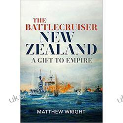 The Battlecruiser New Zealand: A Gift to Empire Poradniki i albumy