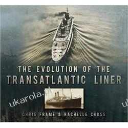 The Evolution of the Transatlantic Liner Literatura piękna, popularna i faktu