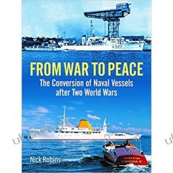 From War to Peace The Conversion of Naval Vessels After Two World Wars  Literatura piękna, popularna i faktu