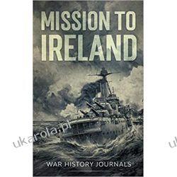 Mission to Ireland: WWI True Story of Smuggling Guns to the Irish Coast  Literatura piękna, popularna i faktu