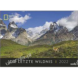 Die letzte Wildnis Edition National Geographic Kalender 2022 calendar zwierzęta niesamowite miejsca Książki i Komiksy
