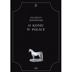 O koniu w Polsce - Zygmunt Sosnowski