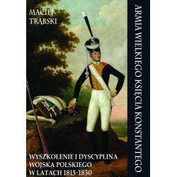 ARMIA WIELKIEGO KSIĘCIA KONSTANTEGO. WYSZKOLENIE I DYSCYPLINA WOJSKA POLSKIEGO W LATACH 1815-1830