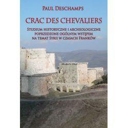 Crac des Chevaliers: Studium historyczne i archeologiczne poprzedzone ogólnym wstępem na temat Syrii w czasach Franków