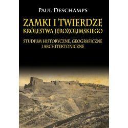 Zamki i twierdze Królestwa Jerozolimskiego. Studium historyczne, geograficzne i architektoniczne