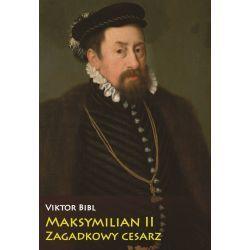 Maksymilian II. Zagadkowy cesarz