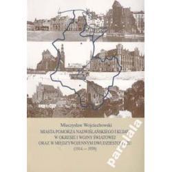 HISTORIA MIAST POMORZA 1914 Torunia Chelmzy Tczewa