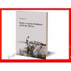RYBY I RYBOŁÓWSTWO W POLSCE od X-XIX Historia Rybołówstwa i Przetwórstwo Ryb handel