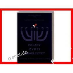 Polacy, Żydzi, Izraelczycy. Judaizm a Chrzescijaństwo Polacy w Izraelu litertura żydowska