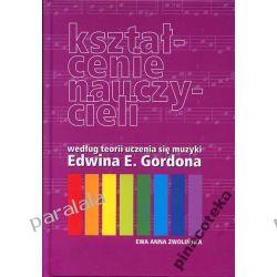 Kształcenie nauczycieli według teorii uczenia się muzyki Edwina E.Gordona teoria