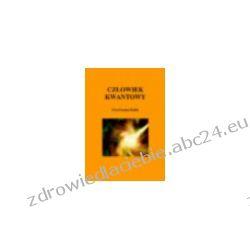 Człowiek kwantowy. Budowanie zintegrowanego podejścia do zdrowia i rozwoju człowieka (ebook) Ebooki