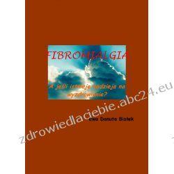 Fibromialgia. A jeśli istnieje nadzieja na wyzdrowienie? (ebook) Ebooki